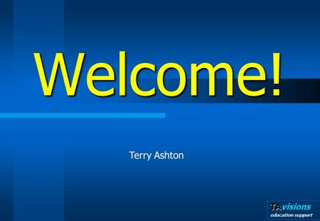 TA TAvisions education support Terry Ashton Welcome!