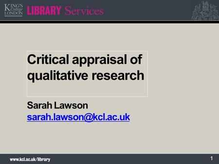 1 Critical appraisal of qualitative research Sarah Lawson