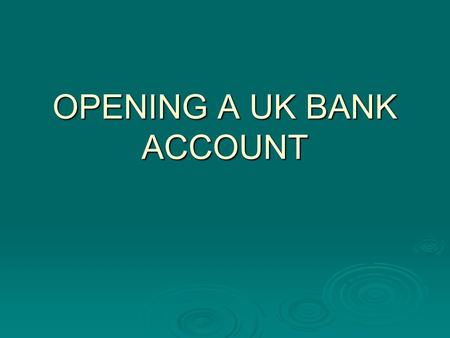 OPENING A UK BANK ACCOUNT. Why open a UK Account Advantages: its cheaper! Advantages: its cheaper! If you get a job, your employer will want to pay your.