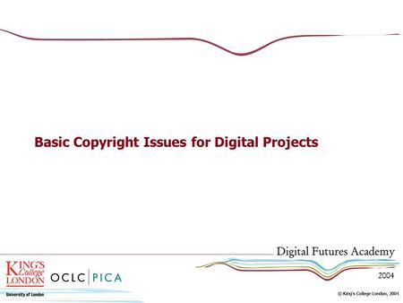Basic Copyright Issues for Digital Projects. Approaches to Copyright 1.Know the law 2.Know your issues 3.Know the status of your intellectual property.