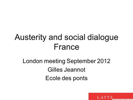 Austerity and social dialogue France London meeting September 2012 Gilles Jeannot Ecole des ponts.