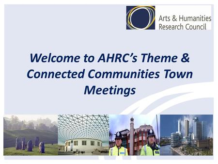 Welcome to AHRCs Theme & Connected Communities Town Meetings.