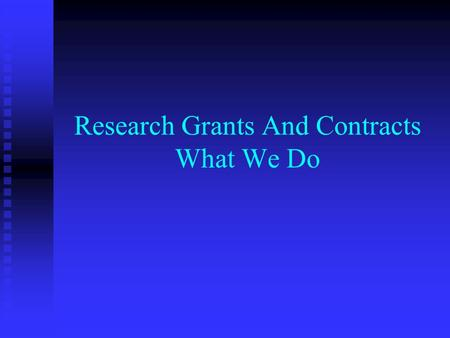 Research Grants And Contracts What We Do. Research Grants - Pre award salary costings salary costings advice on other costs to be included advice on.