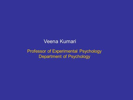 Professor of Experimental Psychology Department of Psychology Veena Kumari.