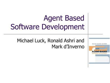 Agent Based Software Development Michael Luck, Ronald Ashri and Mark dInverno.