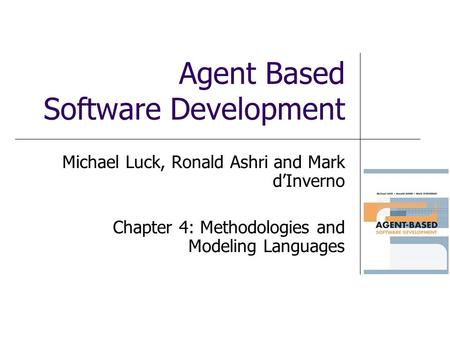 Agent Based Software Development Michael Luck, Ronald Ashri and Mark dInverno Chapter 4: Methodologies and Modeling Languages.