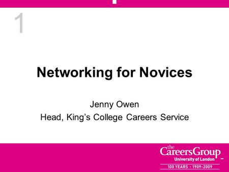 1 Networking for Novices Jenny Owen Head, Kings College Careers Service.