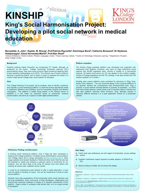 KINSHIP King's Social Harmonisation Project: Developing a pilot social network in medical education Bernadette. A. John 1, Sophie. M. Strong 1, Prof Patricia.