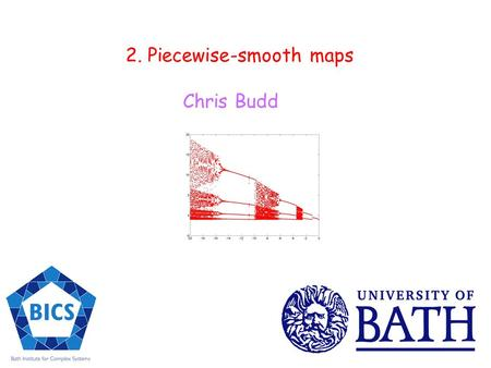 2. Piecewise-smooth maps Chris Budd. Maps Key idea … The functions or one of their nth derivatives, differ when Discontinuity set Interesting discontinuity.