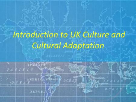 Introduction to UK Culture and Cultural Adaptation.