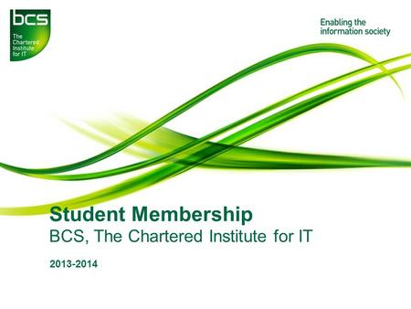 Student Membership BCS, The Chartered Institute for IT 2013-2014.