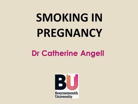 SMOKING IN PREGNANCY Dr Catherine Angell. Plan for this session Physiology of smoking in pregnancy Physiology of smoking Risks to the woman of smoking.