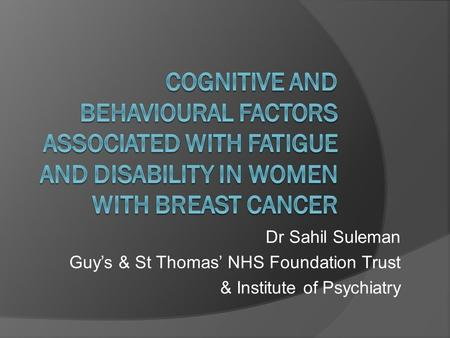 Dr Sahil Suleman Guys & St Thomas NHS Foundation Trust & Institute of Psychiatry.