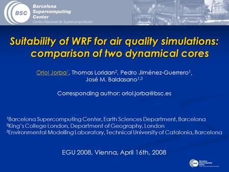 Suitability of WRF for air quality simulations: comparison of two dynamical cores Oriol Jorba 1, Thomas Loridan 2, Pedro Jiménez-Guerrero 1, José M. Baldasano.