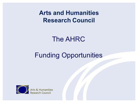 Arts and Humanities Research Council The AHRC Funding Opportunities.