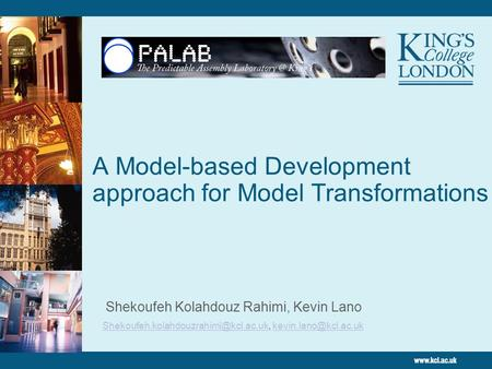 A Model-based Development approach for Model Transformations Shekoufeh Kolahdouz Rahimi, Kevin Lano
