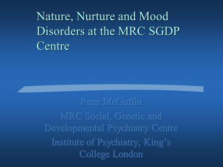 Nature, Nurture and Mood Disorders at the MRC SGDP Centre.
