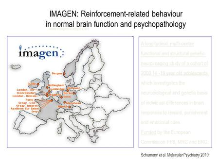 Www.imagen-europe.com A longitudinal, multi-centre functional and structural genetic- neuroimaging study of a cohort of 2000 14 -19 year old adolescents,