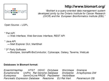 "Http://www.biomart.org/ ""BioMart is a query-oriented data management system developed jointly by the Ontario Institute for Cancer Research (OICR) and the."