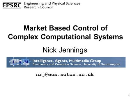 1 Market Based Control of Complex Computational Systems Nick Jennings