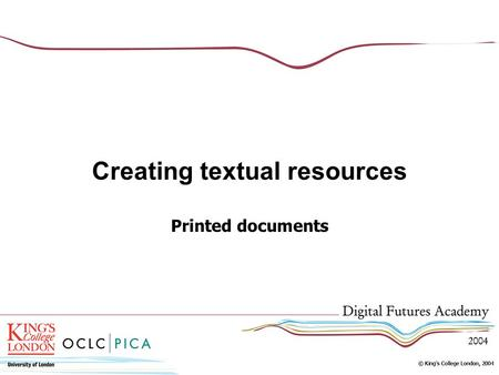 Creating textual resources Printed documents. Content of this session Types of printed documents Methods of capture Some examples.