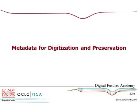 Metadata for Digitization and Preservation. Introduction What is metadata and why it matters The key elements How metadata is created Where metadata is.