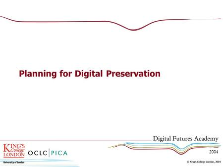 Planning for Digital Preservation. Planning for Preservation Digital preservation issues come up much faster than traditional preservation issues Digital.
