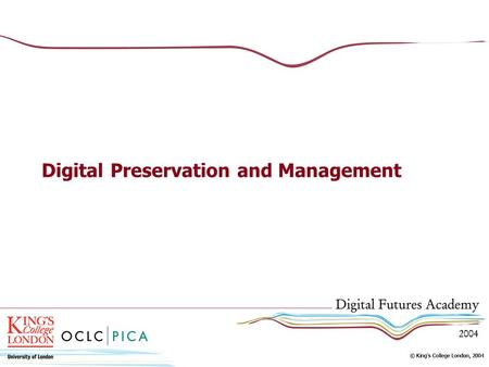 Digital Preservation and Management. Preserving Digital Resources: Why is it an Issue? Technology obsolescence Digital media life expectancy Variety of.