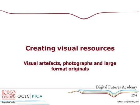 Creating visual resources Visual artefacts, photographs and large format originals.