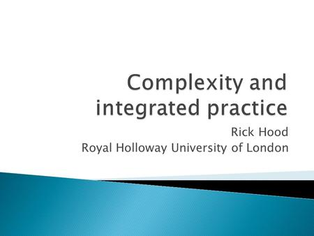 Rick Hood Royal Holloway University of London. Background Models of integration Research findings Perspectives on complexity Implications for practice.