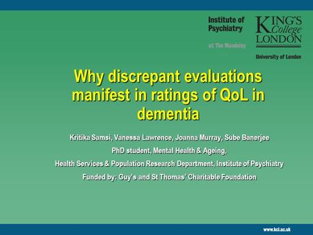 Kritika Samsi, Vanessa Lawrence, Joanna Murray, Sube Banerjee PhD student, Mental Health & Ageing, Health Services & Population Research Department, Institute.