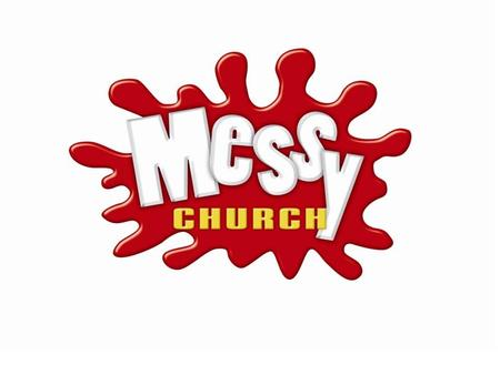 Introducing Messy Church Introduce yourself What experience have you had of Messy Church? What did you particularly notice about Messy Church from.