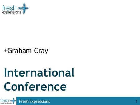 Fresh Expressions1 International Conference +Graham Cray.