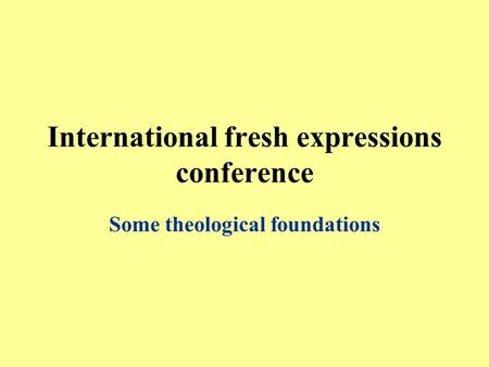 International fresh expressions conference Some theological foundations.