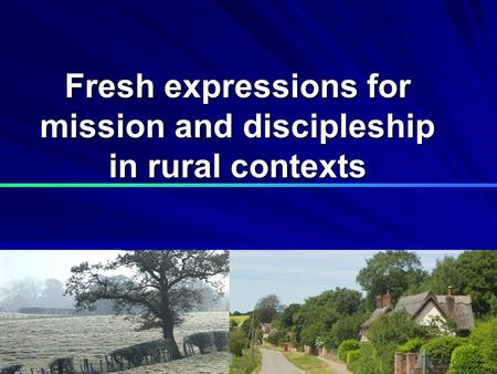 Fresh expressions for mission and discipleship in rural contexts.