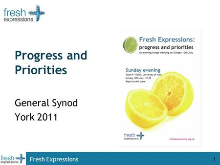 Fresh Expressions1 Progress and Priorities General Synod York 2011.