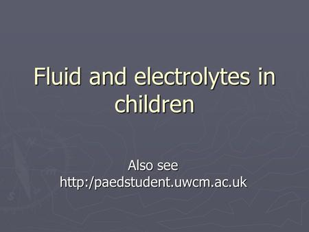Fluid and electrolytes in children Also see