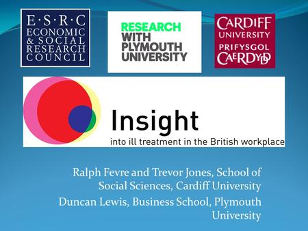 Ralph Fevre and Trevor Jones, School of Social Sciences, Cardiff University Duncan Lewis, Business School, Plymouth University.