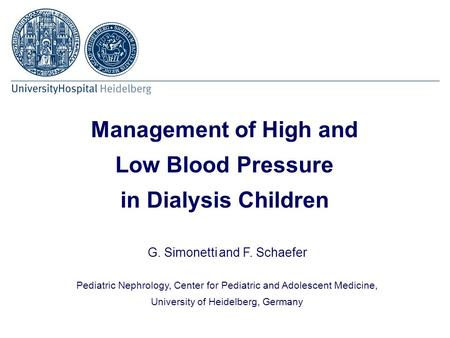 G. Simonetti and F. Schaefer Pediatric Nephrology, Center for Pediatric and Adolescent Medicine, University of Heidelberg, Germany Management of High and.