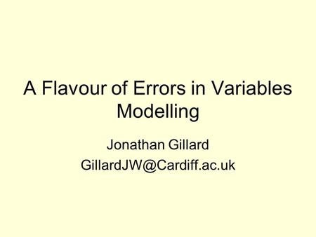 A Flavour of Errors in Variables Modelling Jonathan Gillard