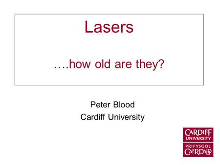 Lasers ….how old are they? Peter Blood Cardiff University.