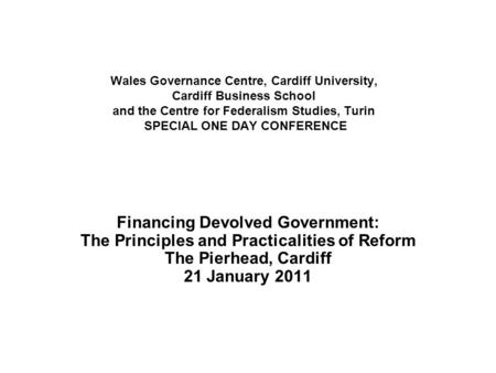 Wales Governance Centre, Cardiff University, Cardiff Business School and the Centre for Federalism Studies, Turin SPECIAL ONE DAY CONFERENCE Financing.