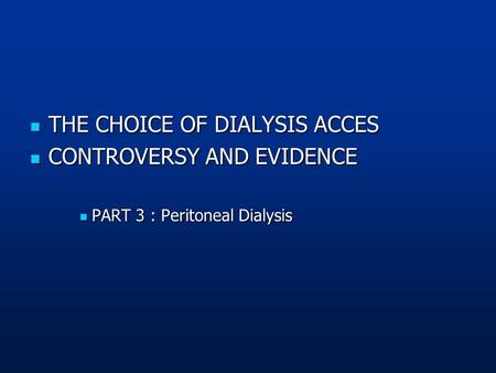 THE CHOICE OF DIALYSIS ACCES CONTROVERSY AND EVIDENCE