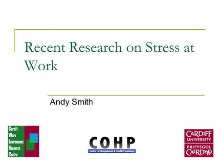 Recent Research on Stress at Work Andy Smith. Early issues Heavy industry – the physical working environment e.g. Noise Working hours e.g. shift-work;