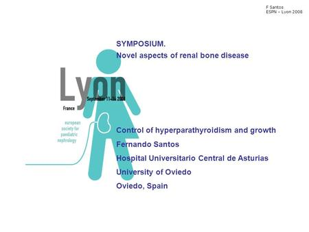 SYMPOSIUM. Novel aspects of renal bone disease Control of hyperparathyroidism and growth Fernando Santos Hospital Universitario Central de Asturias University.
