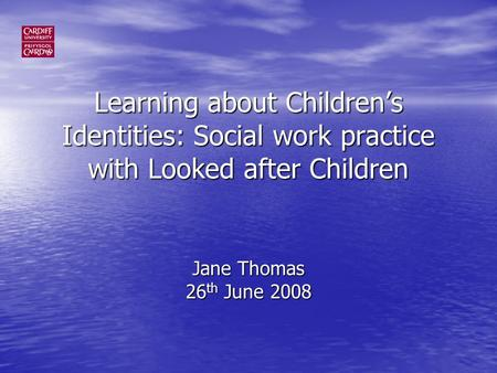 Learning about Childrens Identities: Social work practice with Looked after Children Jane Thomas 26 th June 2008.