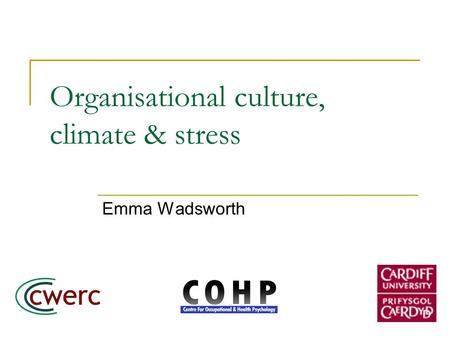 Organisational culture, climate & stress Emma Wadsworth.