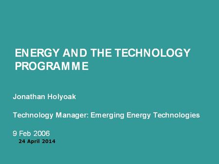 Prime Ministers Strategy Unit 24 April 2014. Energy Industries and Technologies Unit 1 The Policy Context The Technology Programme within the innovation.