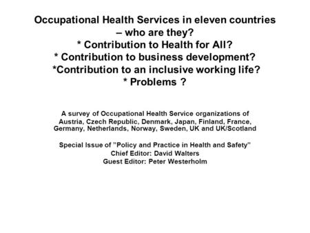 Occupational Health Services in eleven countries – who are they? * Contribution to Health for All? * Contribution to business development? *Contribution.
