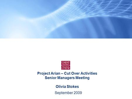 Project Arian – Cut Over Activities Senior Managers Meeting Olivia Stokes September 2009.